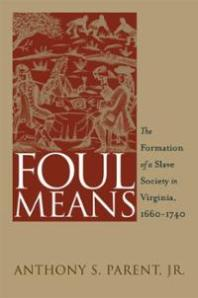 foul-means-formation-slave-society-in-virginia-1660-anthony-s-parent-paperback-cover-art